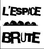 ESPACE BRUTE